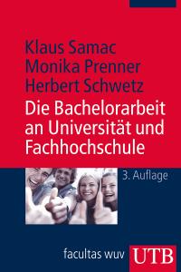 Die Bachelorarbeit an Universität und Fachhochschule von Klaus Samac, Monika Prenner und Herbert Schwetz